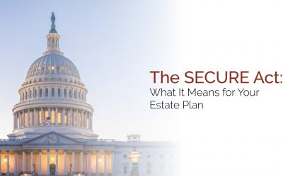 Estate Planning Under the SECURE Act: Do I Need to Update My Estate Plan?